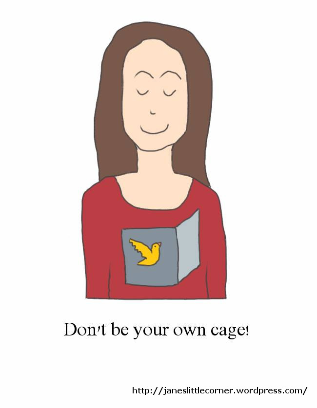 Don't be your own cage!